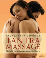 Govinda: Tantra Massage. Die hohe Kunst der erotischen Berührung