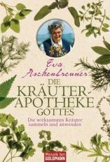 Eva Aschenbrenner: Die Kräuterapotheke Gottes