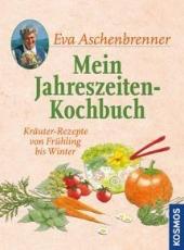 Eva Aschenbrenner: Mein Jahreszeiten-Kochbuch