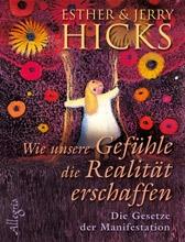 Esther Hicks, Jerry Hicks: Wie unsere Gefühle die Realität ersch