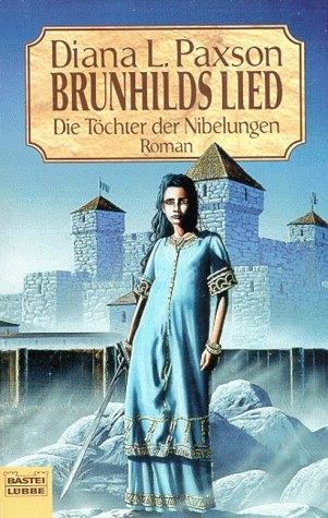 Diana L. Paxson: Die Töchter der Nibelungen - 1. Brunhilds Lied