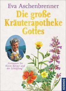 Eva Aschenbrenner: Die große Kräuterapotheke Gottes