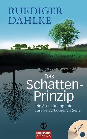 Dahlke: Das Schatten-Prinzip: Die Aussöhnung mit unserer verborg