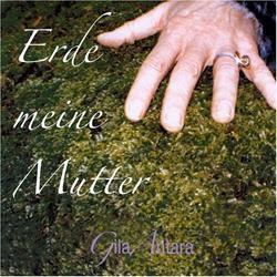 Gila Antara: Erde meine Mutter