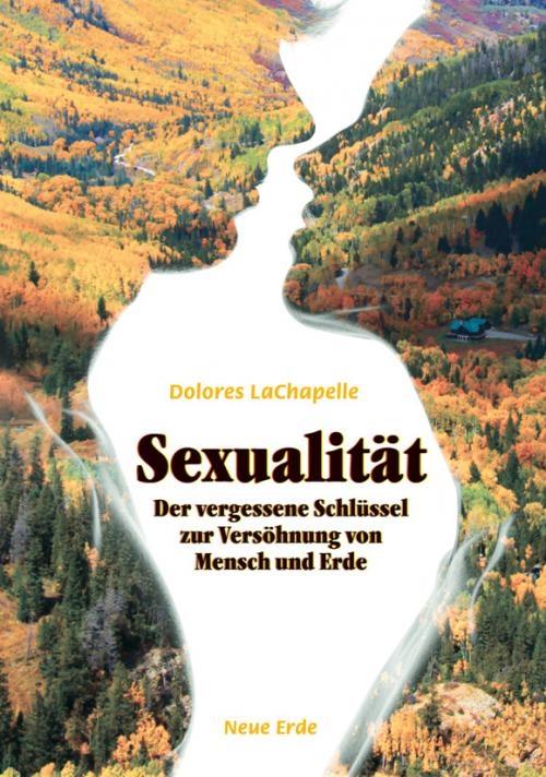 LaChapelle, Dolores: Sexualität - Der vergessene Schlüssel zur V