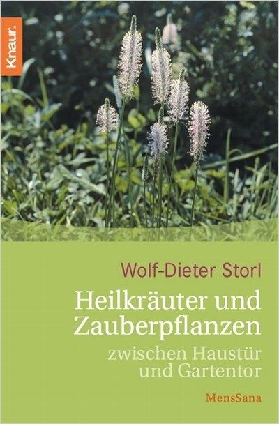 Storl: Heilkräuter und Zauberpflanzen zwischen Haustür und Garte