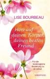 Bourbeau: Höre auf Deinen Körper - Deinen besten Freund