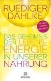 Dahlke: Das Geheimnis der Lebensenergie in unserer Nahrung