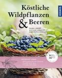 Mayr, Carmen: Köstliche Wildpflanzen & Beeren
