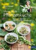 Bisseger: Meine wilde Pflanzenküche