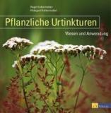 Kalbermatten: Pflanzliche Urtinkturen. Wesen und Anwendung
